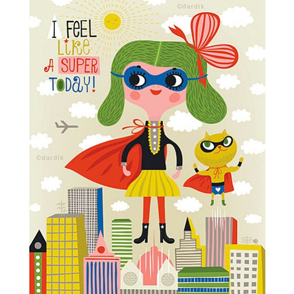 I Feel Like a SUPER Today by Helen Dardik | moddea
